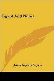 Egypt and Nubia - James Augustus St John