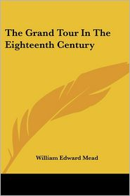 Grand Tour in the Eighteenth Century - William Edward Mead