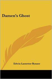 Damen's Ghost - Edwin Lassetter Bynner