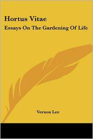 Hortus Vitae: Essays on the Gardening of Life - Vernon Lee