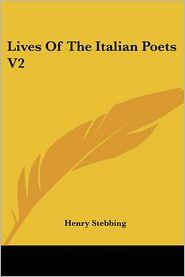 Lives Of The Italian Poets V2 - Henry Stebbing