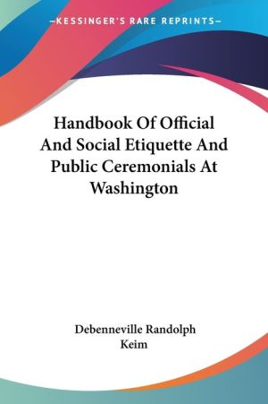 Handbook of Official and Social Etiquette and Public Ceremonials At - De Benneville Rand Keim
