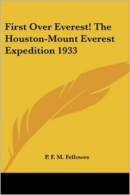 First over Everest! the Houston-Mount Everest Expedition 1933 - P.F.M. Fellowes