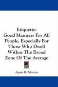 Etiquette: Good Manners for All People, Especially for Those Who Dwell Within the Broad Zone of the Average