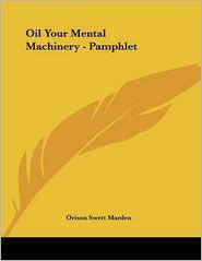 Oil Your Mental Machinery - Pamphlet - Orison Swett Marden