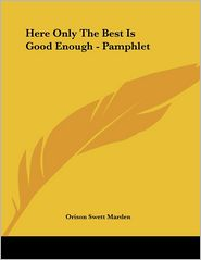 Here Only the Best Is Good Enough - Pamphlet - Orison Swett Marden
