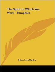 Spirit in Which You Work - Pamphlet - Orison Swett Marden