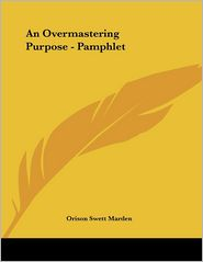 Overmastering Purpose - Pamphlet - Orison Swett Marden