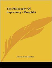 Philosophy of Expectancy - Pamphlet - Orison Swett Marden