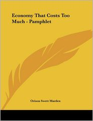Economy That Costs Too Much - Pamphlet - Orison Swett Marden
