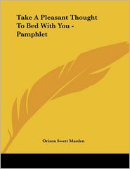 Take a Pleasant Thought to Bed with You - Pamphlet - Orison Swett Marden