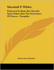 Marshall P Wilder: Deformed in Body, His Cheerful Spirit Makes Him - Orison Swett Marden
