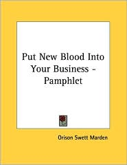 Put New Blood into Your Business - Pamphlet - Orison Swett Marden