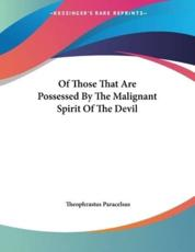 Of Those That Are Possessed by the Malignant Spirit of the Devil - Paracelsus, Theophrastus