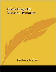 Occult Origin of Diseases - Pamphlet - Theophrastus Paracelsus
