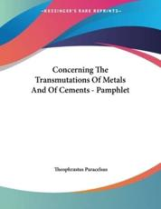 Concerning the Transmutations of Metals and of Cements - Pamphlet - Paracelsus, Theophrastus