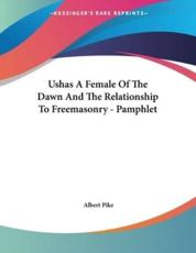 Ushas a Female of the Dawn and the Relationship to Freemasonry - Pamphlet - Albert Pike