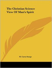 Christian Science View of Man's Spirit - M. Carta Sturge