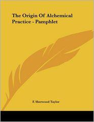 Origin of Alchemical Practice - Pamphlet - F. Sherwood Taylor