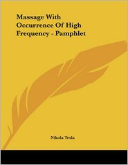 Massage with Occurrence of High Frequency - Pamphlet - Nikola Tesla