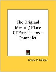 Original Meeting Place of Freemasons - Pamphlet - George V. Tudhope