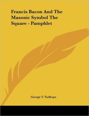 Francis Bacon and the Masonic Symbol the Square - Pamphlet - George V. Tudhope
