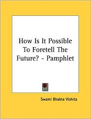 How Is It Possible to Foretell the Future? - Pamphlet - Swami Bhakta Vishita
