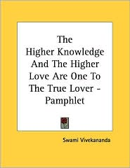 Higher Knowledge and the Higher Love Are One to the True Lover - Pamphlet - Swami Vivekananda
