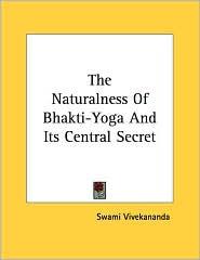 Naturalness of Bhakti-Yoga and Its Central Secret - Swami Vivekananda