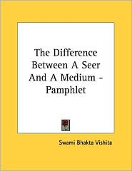 Difference between a Seer and a Medium - Pamphlet - Swami Bhakta Vishita