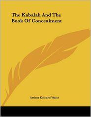 Kabalah and the Book of Concealment - Arthur Edward Waite