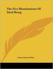 Five Illuminations of Ideal Being - Arthur Edward Waite