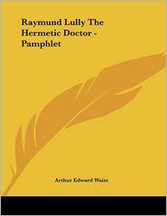 Raymund Lully The Hermetic Doctor - Pamphlet - Arthur Edward Waite