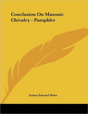 Conclusion on Masonic Chivalry - Pamphlet - Arthur Edward Waite