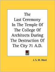 Last Ceremony in the Temple of the College of Architects during the Destruction of the City 71 a D - J.S. Ward