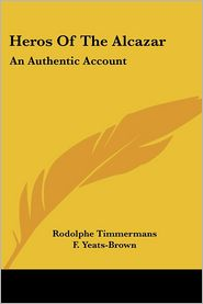 Heros of the Alcazar: An Authentic Account - Rodolphe Timmermans, F. Yeats-Brown (Introduction)