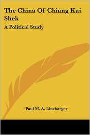 The China of Chiang Kai Shek: A Political Study - Paul M.A. Linebarger