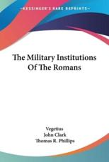 The Military Institutions of the Romans - Vegetius