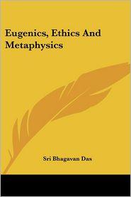 Eugenics, Ethics and Metaphysics - Sri Bhagavan Das