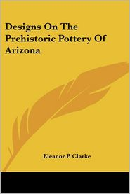 Designs on the Prehistoric Pottery of Arizona - Eleanor P. Clarke