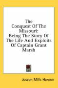 The Conquest of the Missouri: Being the Story of the Life and Exploits of Captain Grant Marsh