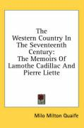 The Western Country in the Seventeenth Century: The Memoirs of Lamothe Cadillac and Pierre Liette