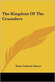 The Kingdom of the Crusaders - Dana Carleton Munro