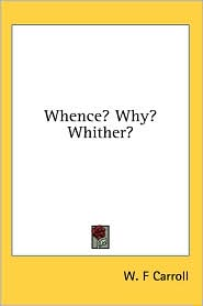Whence? why? Whither? - W. F. Carroll