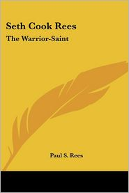 Seth Cook Rees: The Warrior-Saint - Paul S. Rees