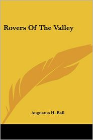 Rovers of the Valley - Augustus H. Ball