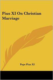 Pius XI on Christian Marriage - Pope Pius XI