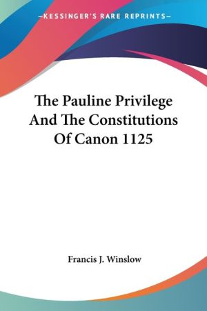 The Pauline Privilege and the Constitutions of Canon 1125 - Francis J. Winslow