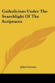 Catholicism Under the Searchlight of the Scriptures - John Carrara