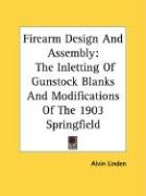 Firearm Design and Assembly: The Inletting of Gunstock Blanks and Modifications of the 1903 Springfield